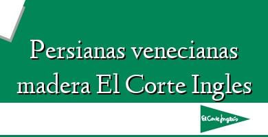 Comprar  &#160Persianas venecianas madera El Corte Ingles