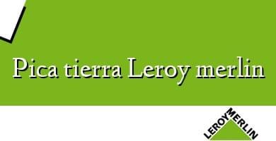 Comprar &#160Pica tierra Leroy merlin