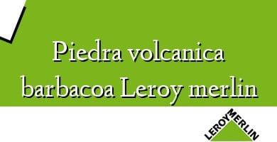 Comprar  &#160Piedra volcanica barbacoa Leroy merlin