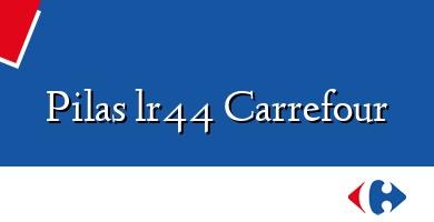 Comprar  &#160Pilas lr44 Carrefour