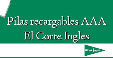 Comprar &#160Pilas recargables AAA El Corte Ingles