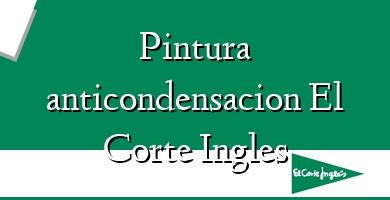 Comprar  &#160Pintura anticondensacion El Corte Ingles
