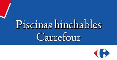 Comprar  &#160Piscinas hinchables Carrefour