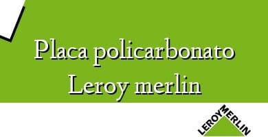 Comprar  &#160Placa policarbonato Leroy merlin