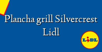 Comprar &#160Plancha grill Silvercrest Lidl