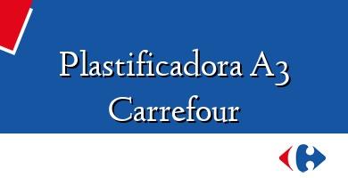 Comprar &#160Plastificadora A3 Carrefour