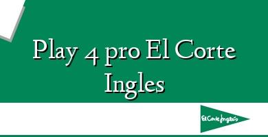 Comprar &#160Play 4 pro El Corte Ingles