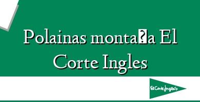 Comprar  &#160Polainas montaña El Corte Ingles