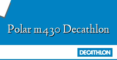 Comprar  &#160Polar m430 Decathlon