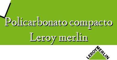 Comprar &#160Policarbonato compacto Leroy merlin