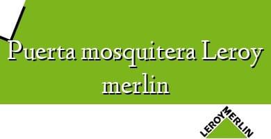 Comprar  &#160Puerta mosquitera Leroy merlin