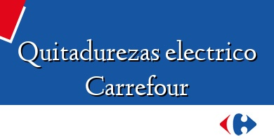 Comprar  &#160Quitadurezas electrico Carrefour
