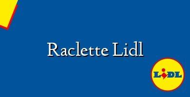 Comprar &#160Raclette Lidl