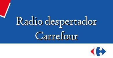 Comprar &#160Radio despertador Carrefour
