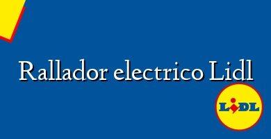 Comprar &#160Rallador electrico Lidl