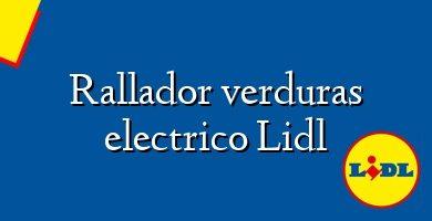 Comprar &#160Rallador verduras electrico Lidl