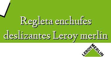Comprar &#160Regleta enchufes deslizantes Leroy merlin