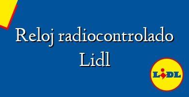 Comprar &#160Reloj radiocontrolado Lidl