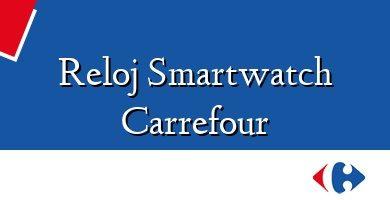 Comprar &#160Reloj Smartwatch Carrefour