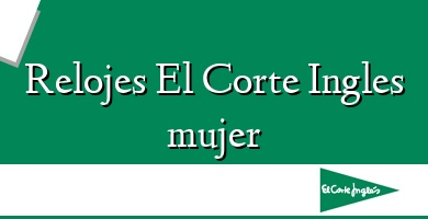 Comprar  &#160Relojes El Corte Ingles mujer