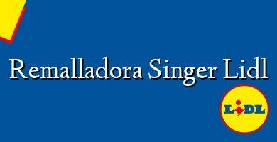 Comprar &#160Remalladora Singer Lidl