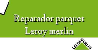 Comprar  &#160Reparador parquet Leroy merlin