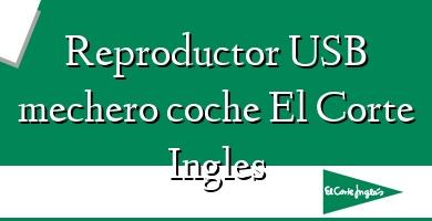 Comprar  &#160Reproductor USB mechero coche El Corte Ingles