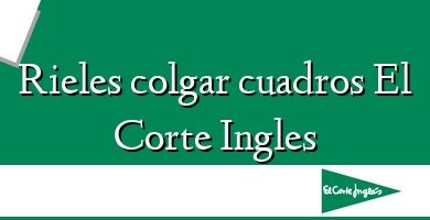 Comprar &#160Rieles colgar cuadros El Corte Ingles