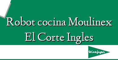 Comprar &#160Robot cocina Moulinex El Corte Ingles