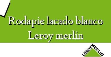 Comprar  &#160Rodapie lacado blanco Leroy merlin
