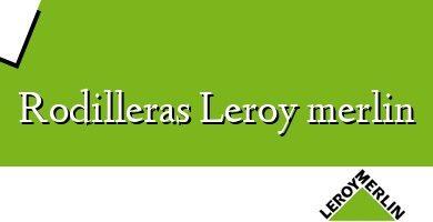 Comprar &#160Rodilleras Leroy merlin