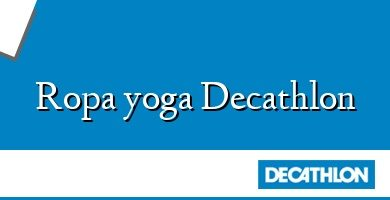 Comprar &#160Ropa yoga Decathlon