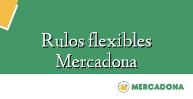 Comprar  &#160Rulos flexibles Mercadona