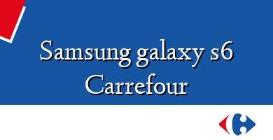 Comprar  &#160Samsung galaxy s6 Carrefour