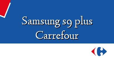 Comprar  &#160Samsung s9 plus Carrefour