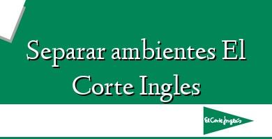 Comprar  &#160Separar ambientes El Corte Ingles