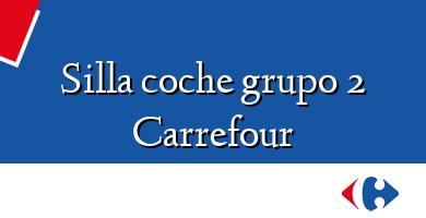 Comprar  &#160Silla coche grupo 2 Carrefour