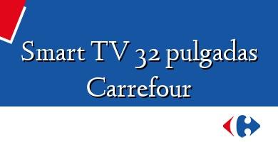 Comprar  &#160Smart TV 32 pulgadas Carrefour