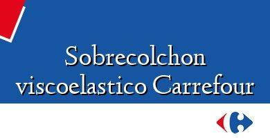 Comprar &#160Sobrecolchon viscoelastico Carrefour