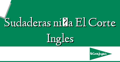 Comprar  &#160Sudaderas niña El Corte Ingles
