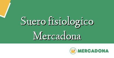Comprar  &#160Suero fisiologico Mercadona