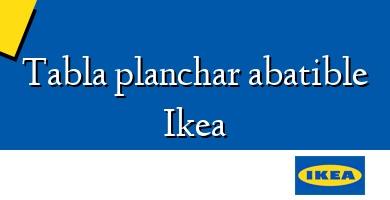 Comprar  &#160Tabla planchar abatible Ikea