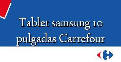 Comprar &#160Tablet samsung 10 pulgadas Carrefour