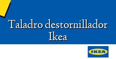 Comprar &#160Taladro destornillador Ikea