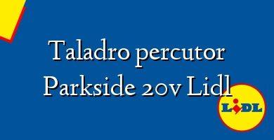 Comprar &#160Taladro percutor Parkside 20v Lidl