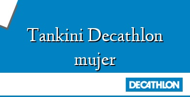 Comprar  &#160Tankini Decathlon mujer