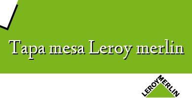 Comprar &#160Tapa mesa Leroy merlin