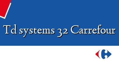 Comprar &#160Td systems 32 Carrefour