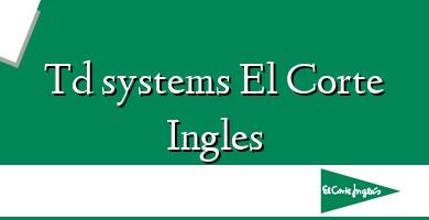 Comprar &#160Td systems El Corte Ingles