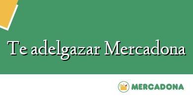 Comprar &#160Te adelgazar Mercadona